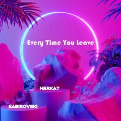 Nerkat, Sabirovski - Every Time You Leave