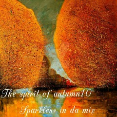 The Spirit Of Autumn 10 - Sparkless In Da Mix