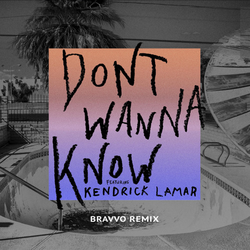Baixar Don't Wanna Know (BRAVVO Remix) [feat. Kendrick Lamar]
