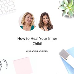 EP. 108 How to Heal Your Inner Child!