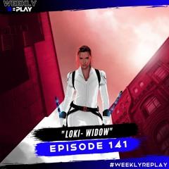 """Loki-Widow"" | Weekly Replay 141"
