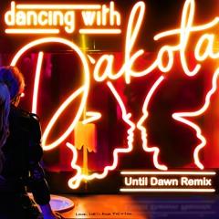 Love Lives & Fiction - Dancing With Dakota (Until Dawn Remix) – Full Club Version