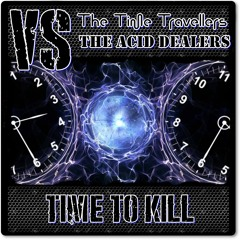 Time To Kill !!! By  The Time Travellers & Acid Dealers ( Exclusive Feb 2021 )