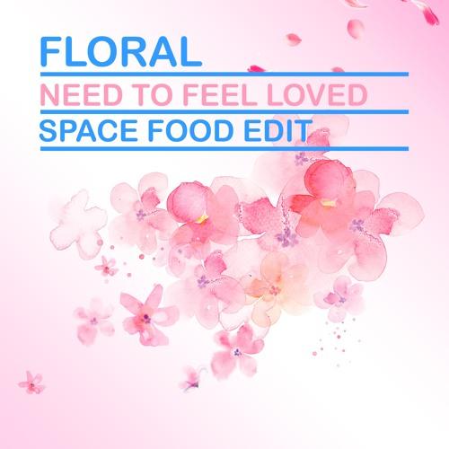 Floral - Need To Feel Loved (Space Food Edit) [2021]