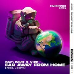 Sam Feldt & VIZE - Far Away From Home (feat. Leony)(FineRefined Remix)
