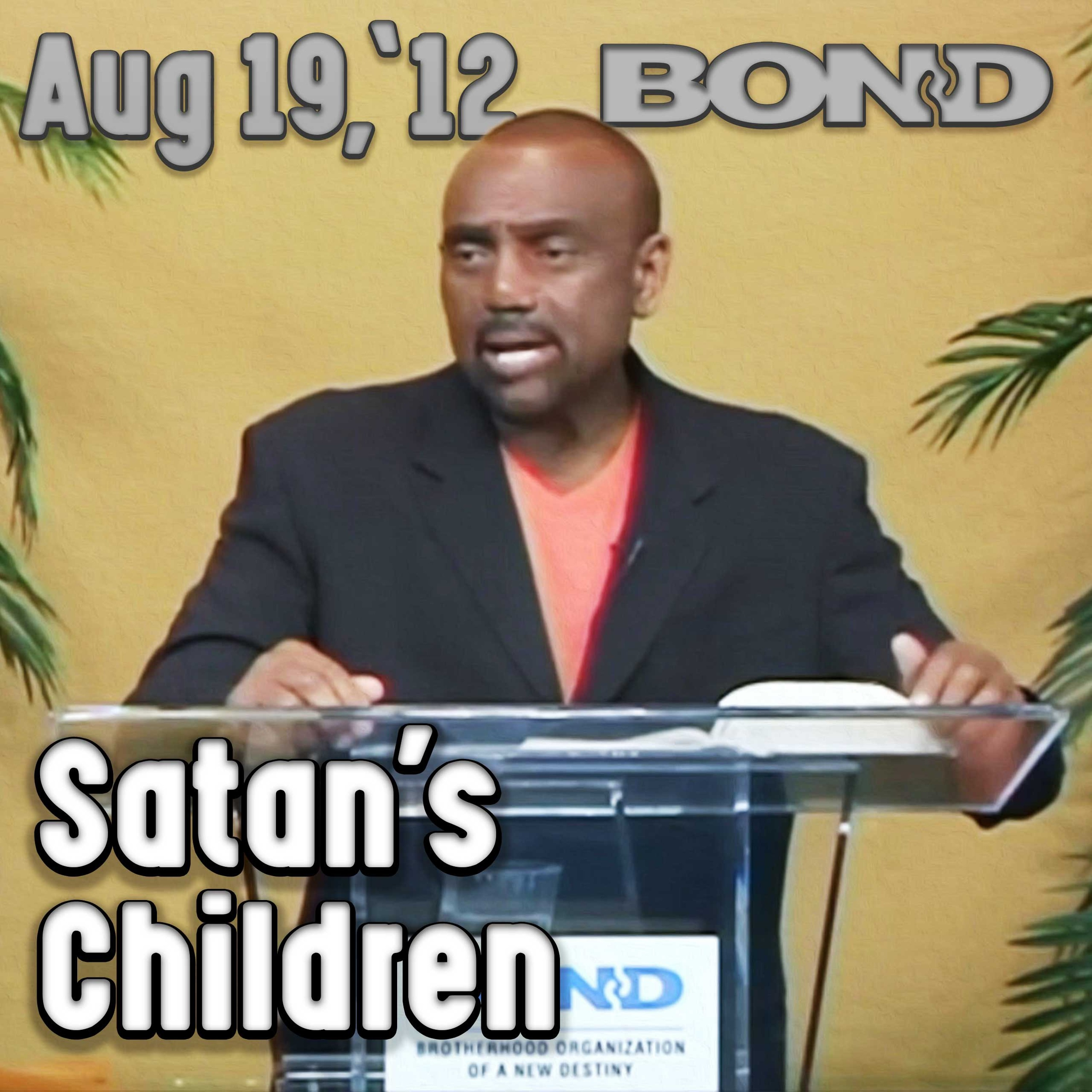 08/19/12 Be Careful How You Associate with Children of Satan