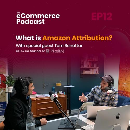 DataHawk EP012: What is Amazon Attribution with Tom Benattar, CEO of PixelMe