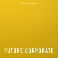 Sergey Wednesday - Future Corporate (Original Mix)
