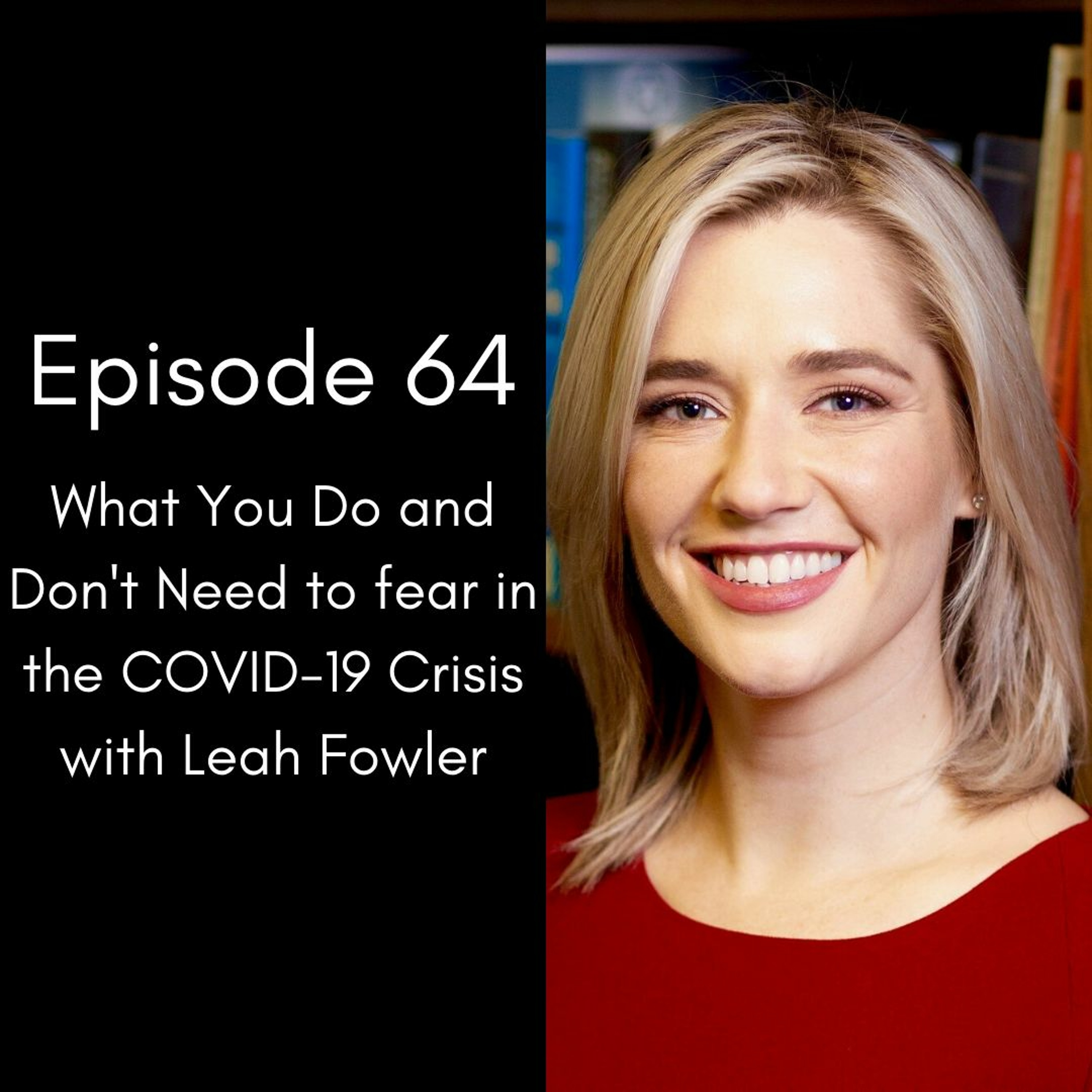 Episode 64: What You Do and Don't Need to Fear in the COVID-19 Crisis