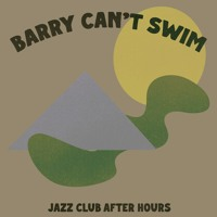 Barry Can't Swim - Jazz Club After Hours