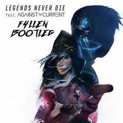 Legends Never Die (ft. Against The Current)(F4LLEN Bootleg) FREE DOWNLOAD