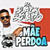 Download MC BLACK BOLADO - MÃE PERDOA (DJ JHON)2015 (ATABAQUE) Mp3
