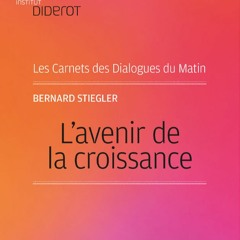 Avenir De La Croissance - Bernard Stiegler - Novembre 2009
