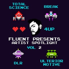 Fluent Presents Artist Spotlight Vol.2 Break DLR Total Science Ulterior Motive