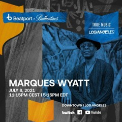 "MARQUES WYATT - Beatport x Ballantine's ""True Music"" Series 7.8.21"