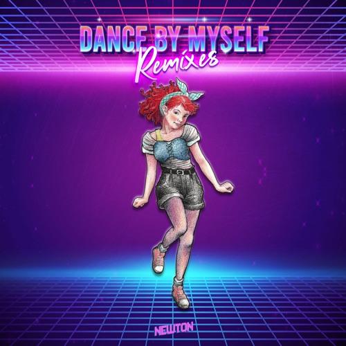 Newton - Dance By Myself Remixes [Free Download]