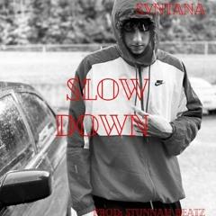 Slow Down - AyJayy Svntana (Prod: Brayden)