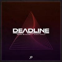 Deadline - Never Be Alone (ft. Alexa Harley)