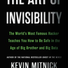 #^R.E.A.D.^ The Art of Invisibility: The World's Most Famous Hacker Teaches You How to Be Safe in t