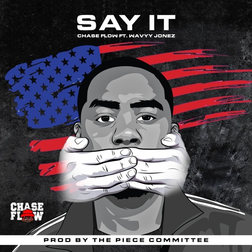 Say It - Chase Flow ft Wavyy Jonez (Prod By The Piece Committee)