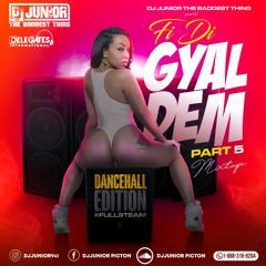 Fi Di Gyal Dem Pt 5 (Mixed By Dj Junior The Baddest Thing)