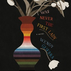 I WAS NEVER THE FIRST LADY by Wendy Guerra