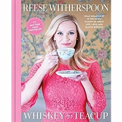 [[F.r.e.e D.o.w.n.l.o.a.d R.e.a.d]] Whiskey in a Teacup: What Growing Up in the South Taught Me Abo