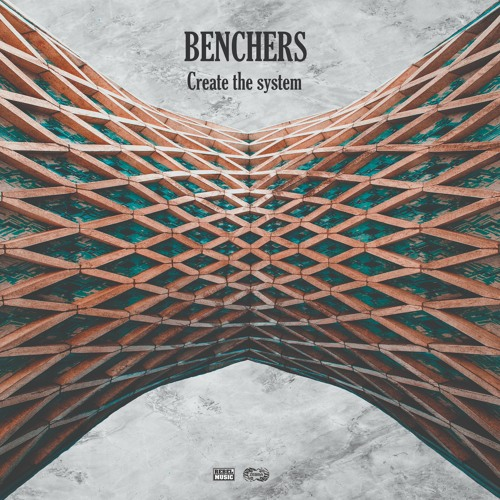 Benchers - Create The Systerm • Zebra Rec. [ZBREP018] • 2021 (snippet)