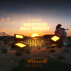 Sikdope - Waiting All Night (FLOXSIS Remix)