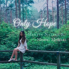 Martin Nayere feat. Mishel Mishael - Only Hope