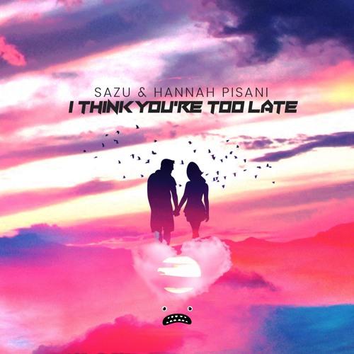 Sazu & Hannah Pisani - I Think You're Too Late [Bass Rebels]