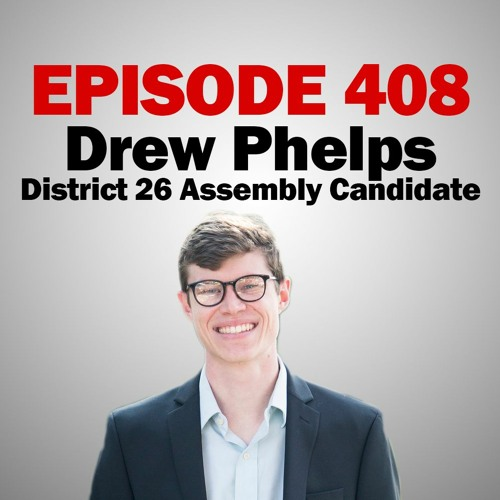 Episode 408 - 5-6-20 - Drew Phelps - District 26 Assembly Candidate
