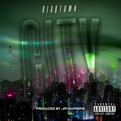 Blaqtown - City (Prod by JAYSupreme)