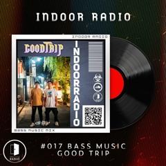 INDOOR RADIO Guest Mix: #017 GOOD TRIP[Bass Music]