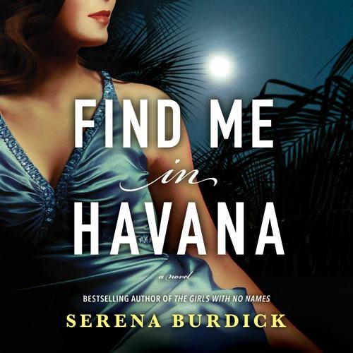FIND ME IN HAVANA by Serena Burdick