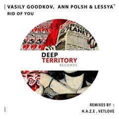 Vasily Goodkov,  Ann Polsh & Lessya - Rid Of You (H.A.Z.E Remix)