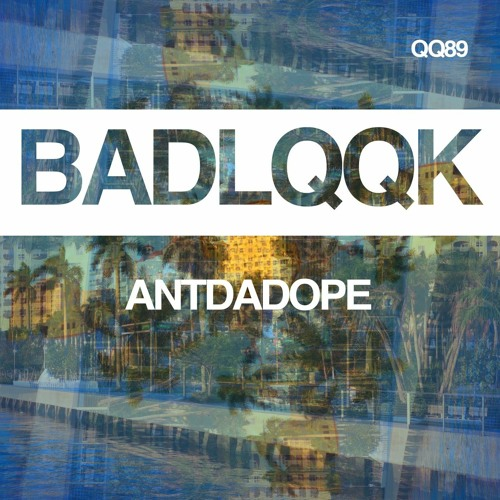 QQ89 - ANTDADOPE - Didn't Know (Original Mix) [OUT NOW]
