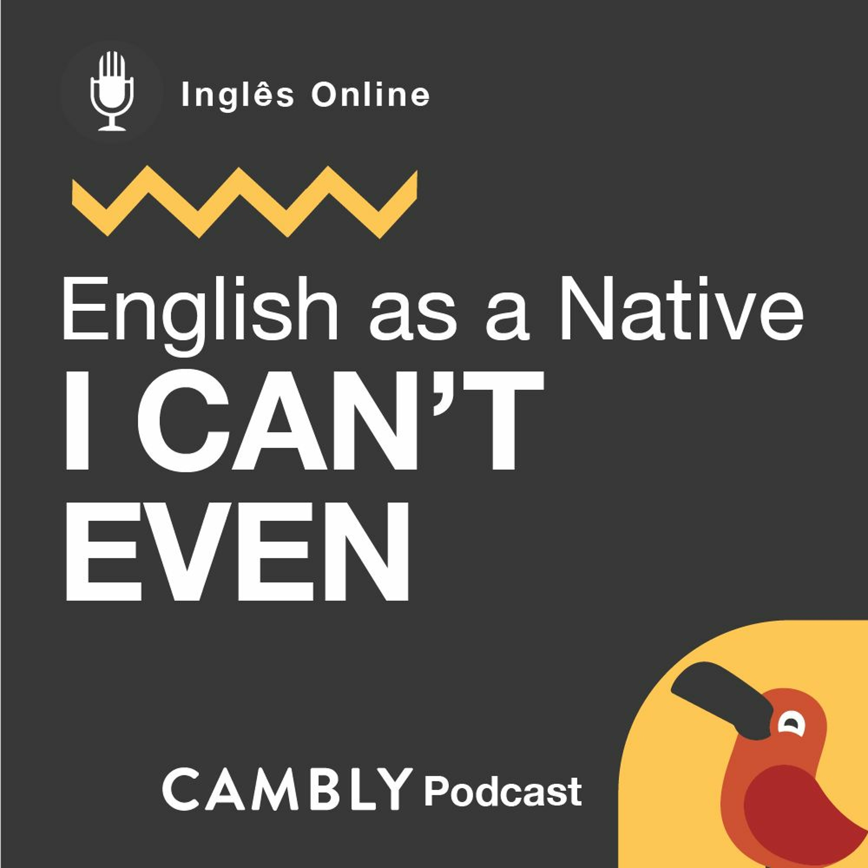 Ep 198. O que significa 'I can't even' em Inglês? | English as a Native