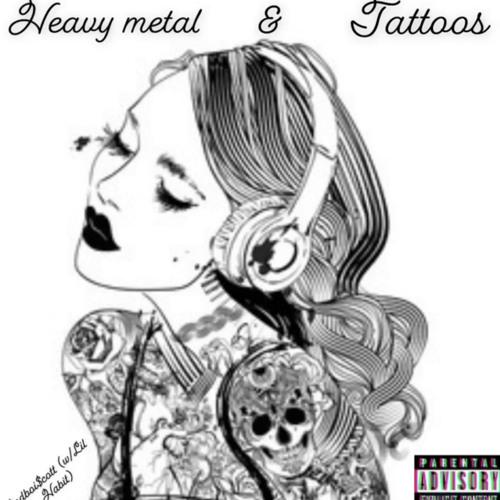 Heavy Metal & Tattoos (w/LiL Habit)