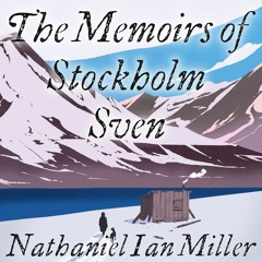 The Memoirs Of Stockholm Sven by Nathaniel Ian Miller Read by Olafur Darri Olafsson - Audio Excerpt
