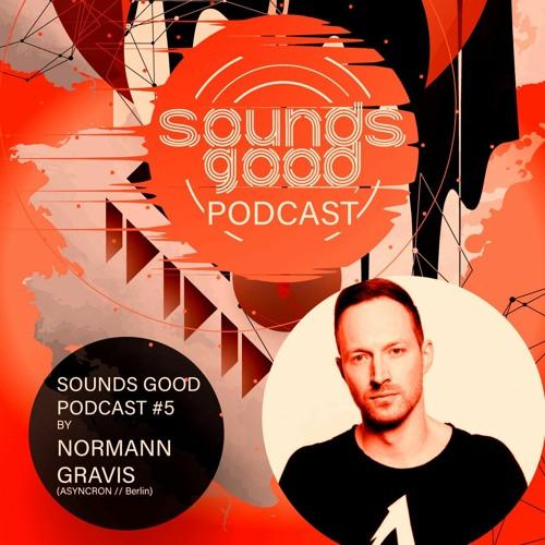 SOUNDSGOOD PODCAST #5 by Normann Gravis