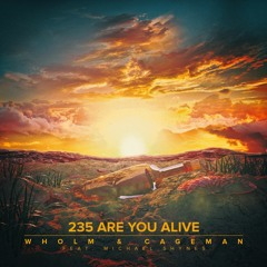 Wholm & Cageman - 235 Are You Alive (feat. Michael Shynes)