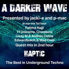 #336 A Darker Wave 24-07-2021 with guest mix 2nd hr by Haptic