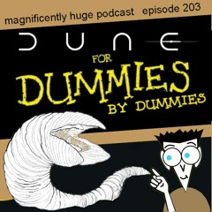 Episode 203 - Dune for Dummies by Dummies