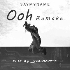 SAYMYNAME - Ooh (StarDrift FLIP)