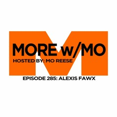 Episode 285 - Alexis Fawx