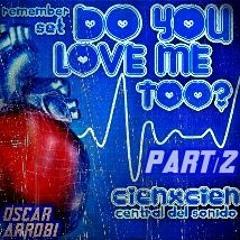 Do You Love Me Too part 2/oscarArrobi/live set
