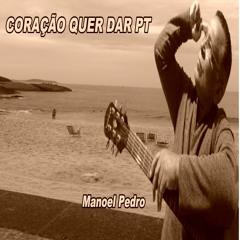 Coração Quer Dar PT - Manoel Pedro