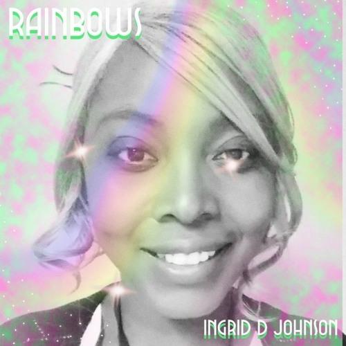 Rainbows - Ingrid D. Johnson