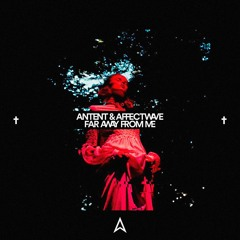 Antent x Affectwave - Far Away From Me